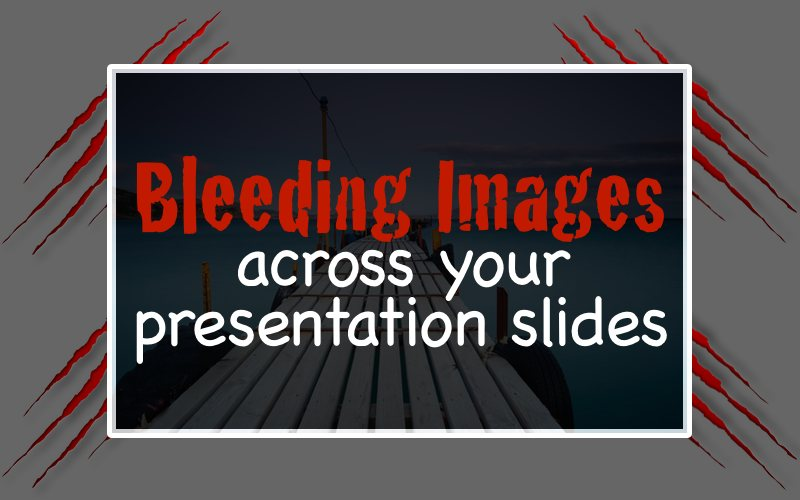 Bleeding Images Across Your Presentation Slides